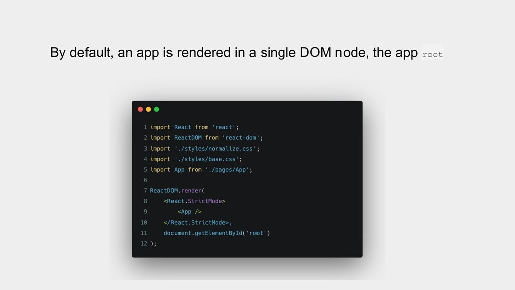 By default, an app is rendered in a single DOM ...