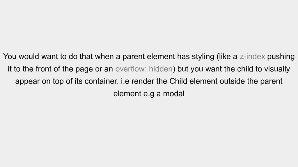 You would want to do that when a parent element...