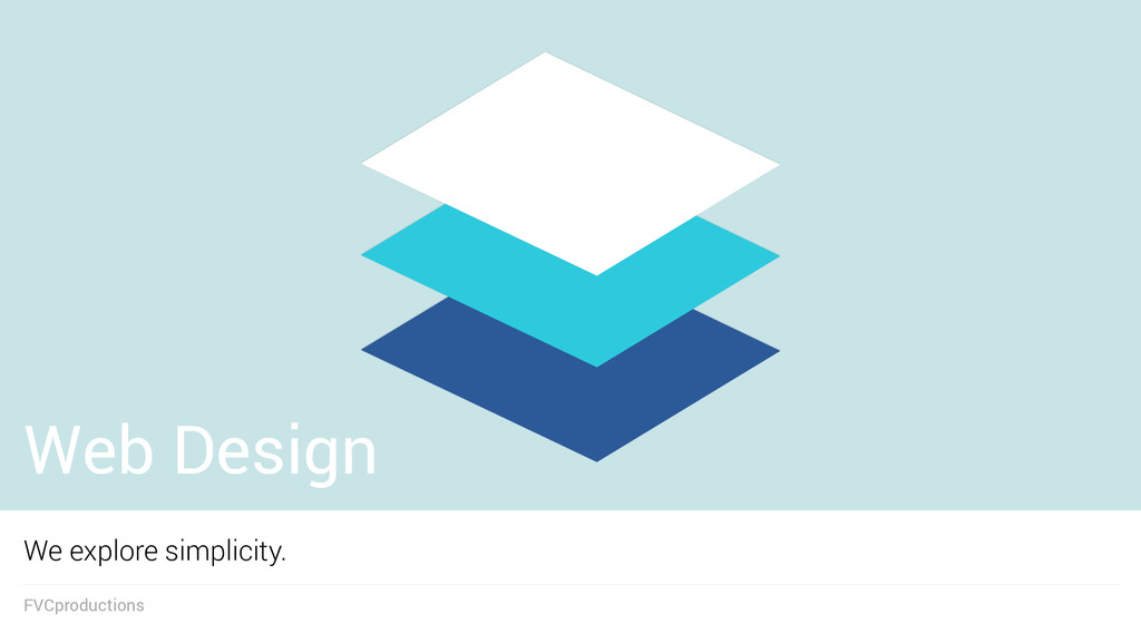 Web Design We explore simplicity. FVCproductions