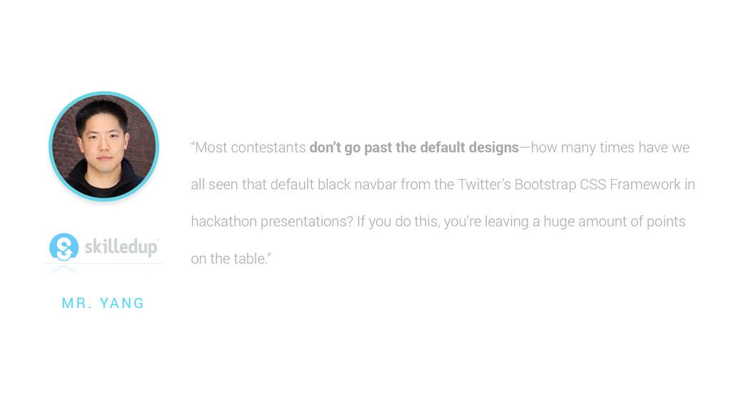 """""""Most contestants don't go past the default des..."""