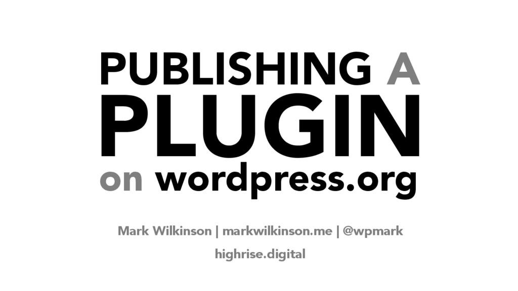 PUBLISHING A PLUGIN on wordpress.org Mark Wilki...