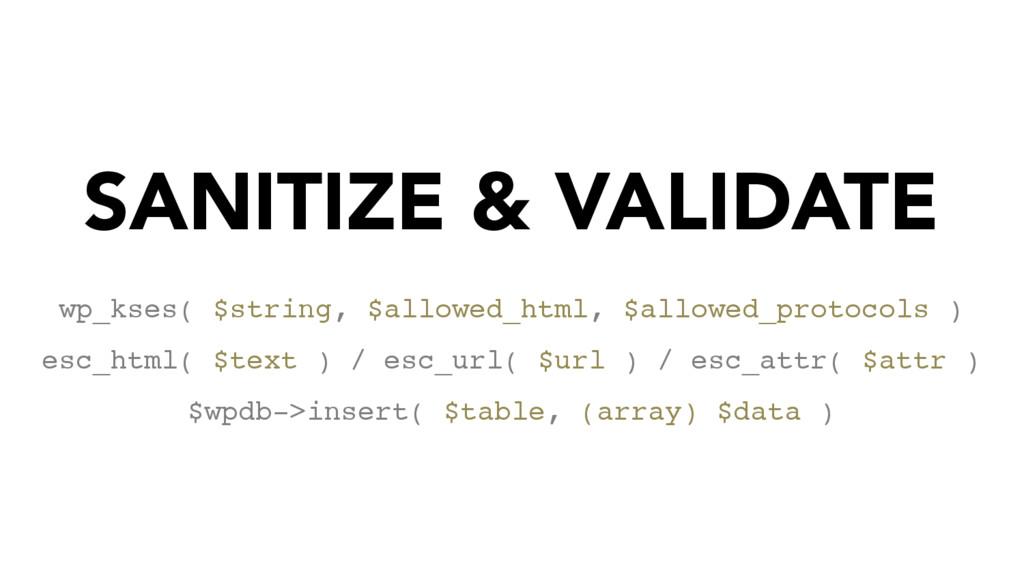 SANITIZE & VALIDATE wp_kses( $string, $allowed_...