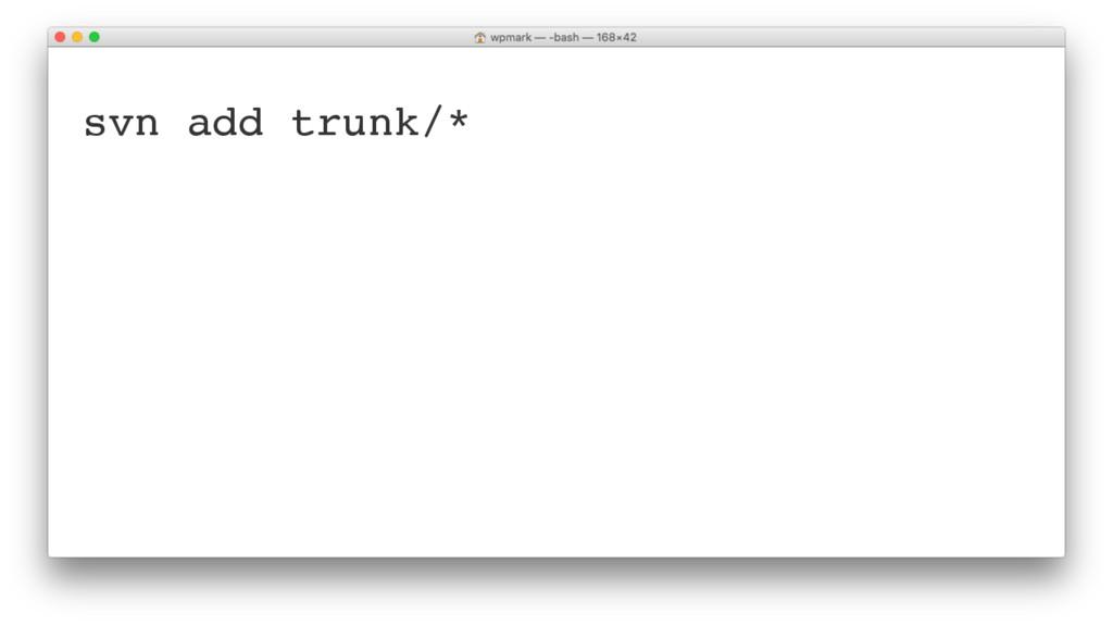 svn add trunk/*