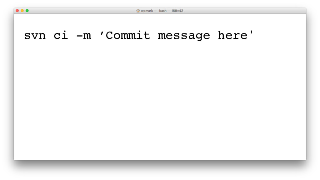 svn ci -m 'Commit message here'
