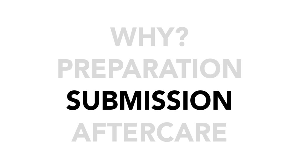 WHY? PREPARATION SUBMISSION AFTERCARE