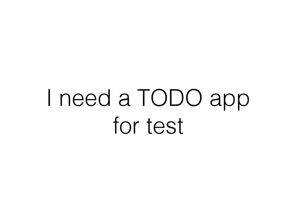 I need a TODO app for test
