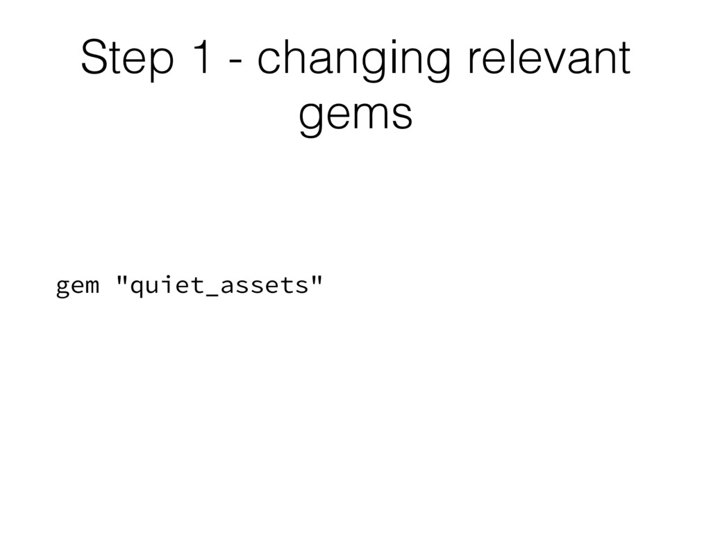 "Step 1 - changing relevant gems gem ""quiet_asse..."