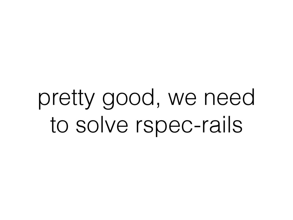 pretty good, we need to solve rspec-rails