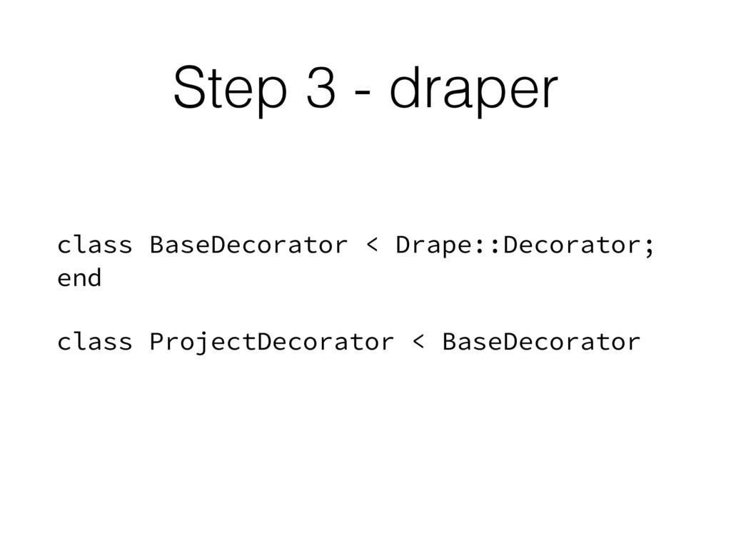 Step 3 - draper class BaseDecorator < Drape::De...