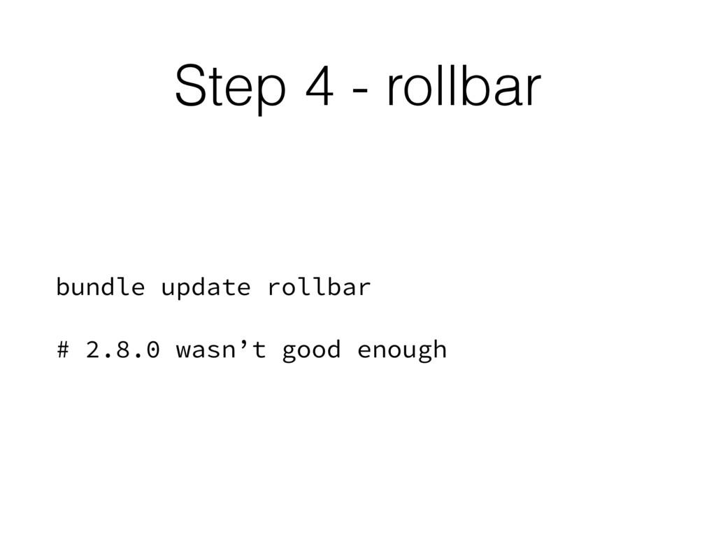 Step 4 - rollbar bundle update rollbar # 2.8.0 ...