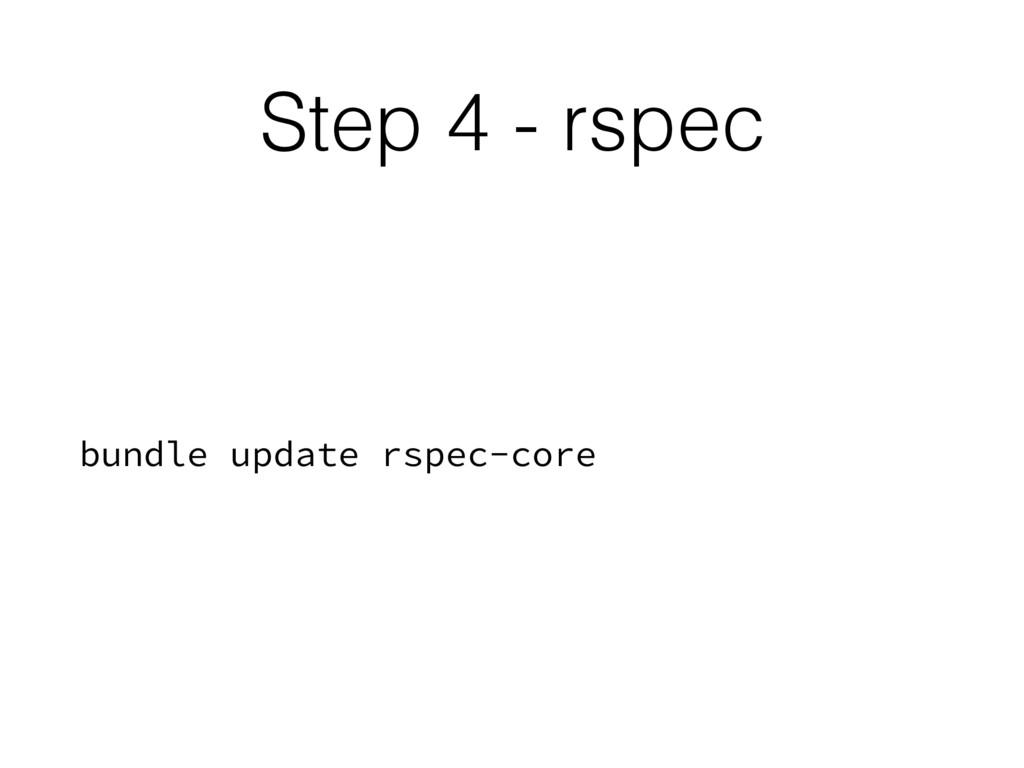 Step 4 - rspec bundle update rspec-core