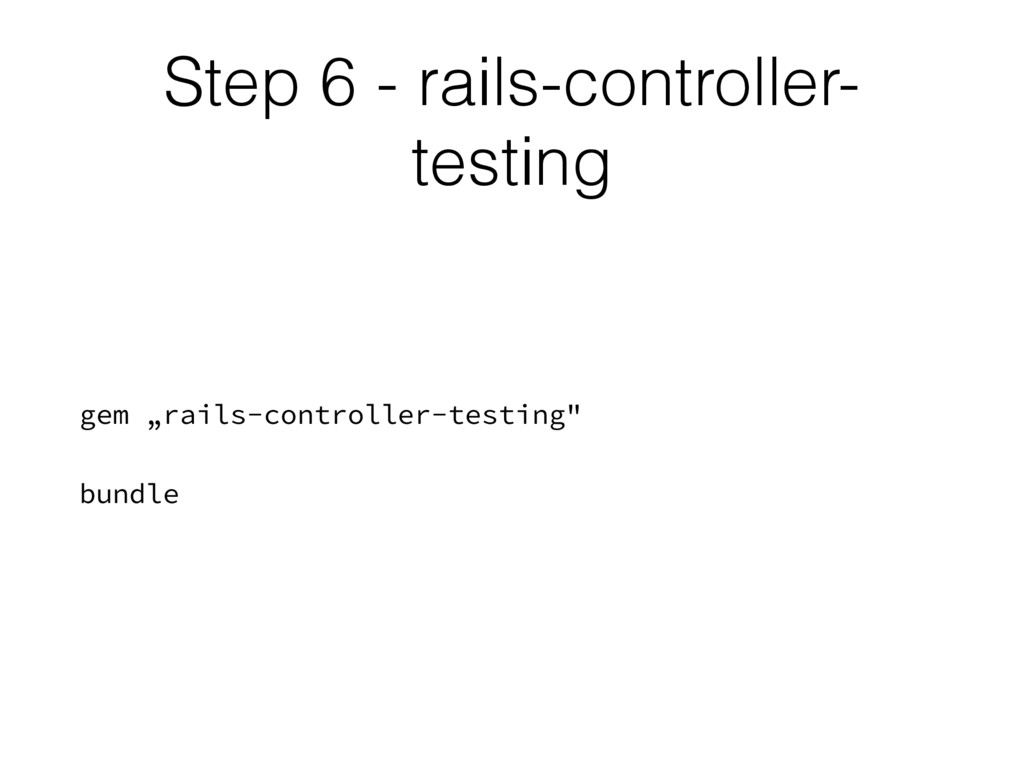"Step 6 - rails-controller- testing gem ""rails-c..."