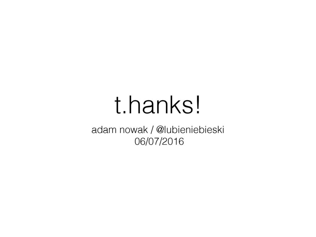t.hanks! adam nowak / @lubieniebieski 06/07/2016