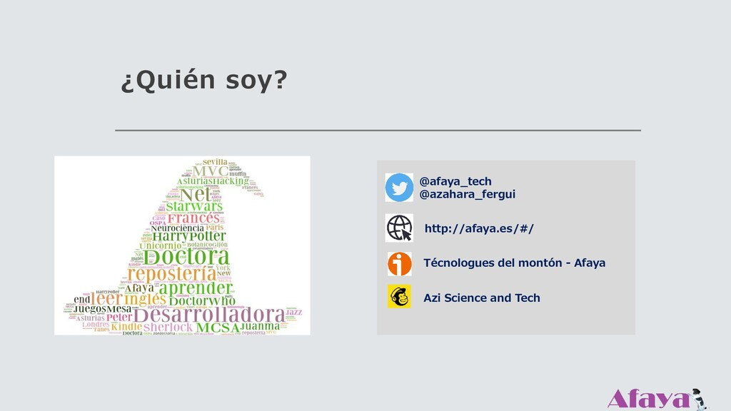 ¿Quién soy? http://afaya.es/#/ @afaya_tech @aza...