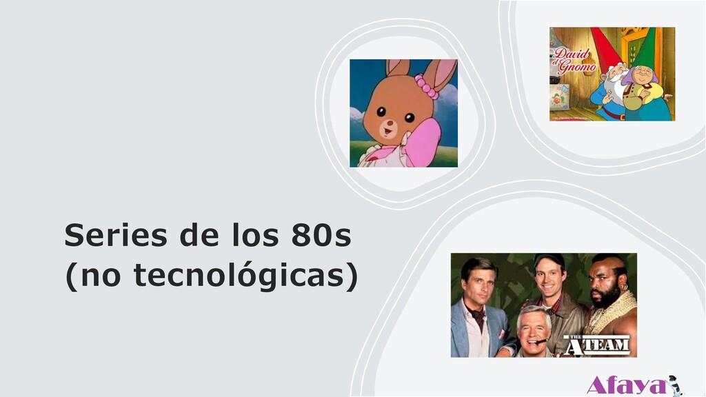 Series de los 80s (no tecnológicas)