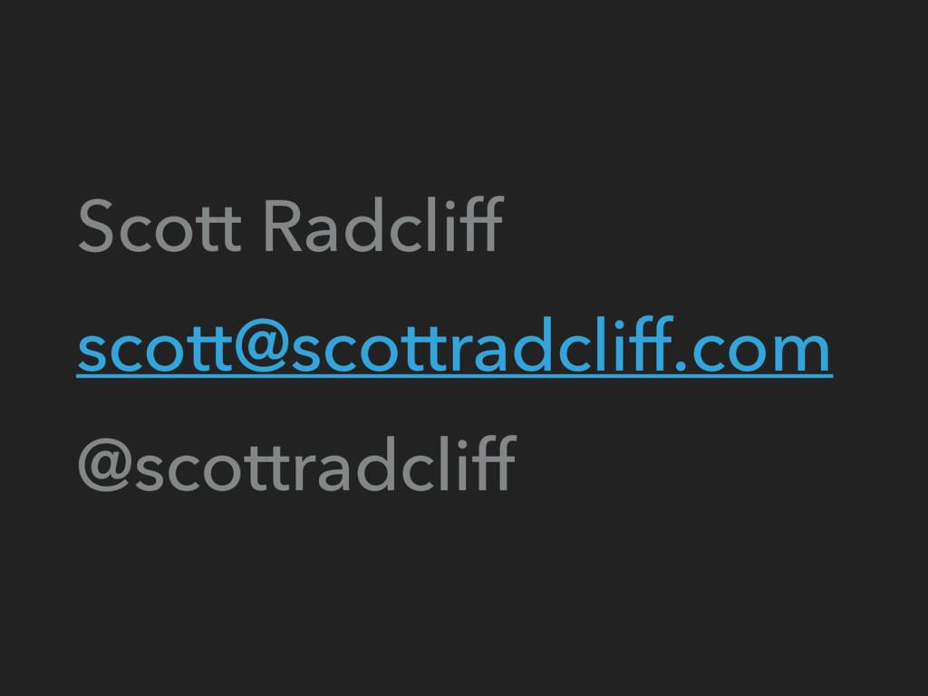 Scott Radcliff scott@scottradcliff.com @scottra...