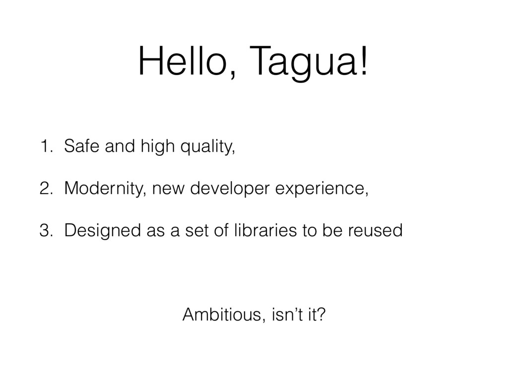 Hello, Tagua! 1. Safe and high quality, 2. Mode...