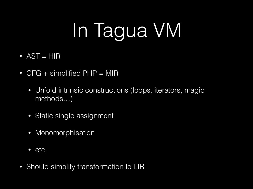 In Tagua VM • AST = HIR • CFG + simplified PHP =...