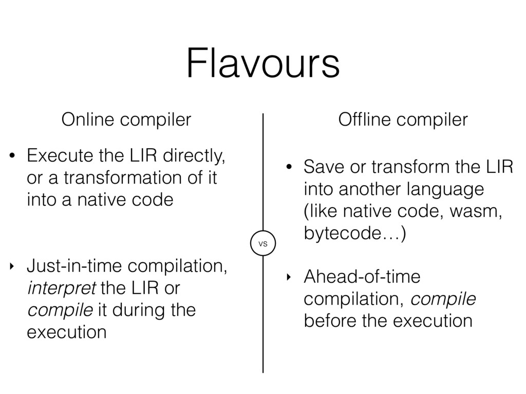 Flavours • Execute the LIR directly, or a trans...