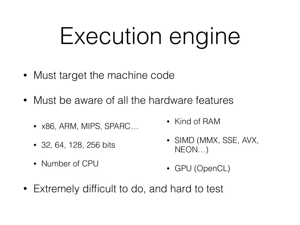 Execution engine • Must target the machine code...
