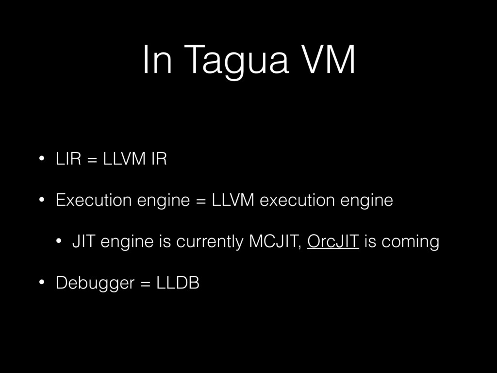 In Tagua VM • LIR = LLVM IR • Execution engine ...