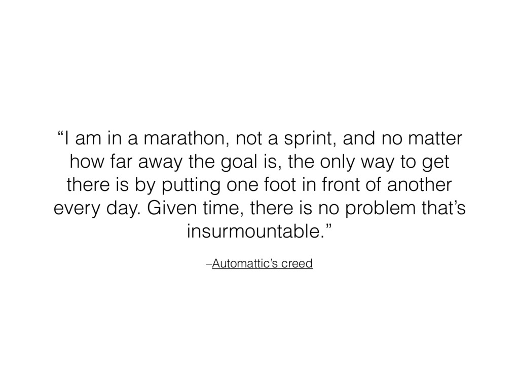 "–Automattic's creed ""I am in a marathon, not a ..."