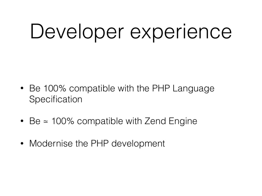Developer experience • Be 100% compatible with ...