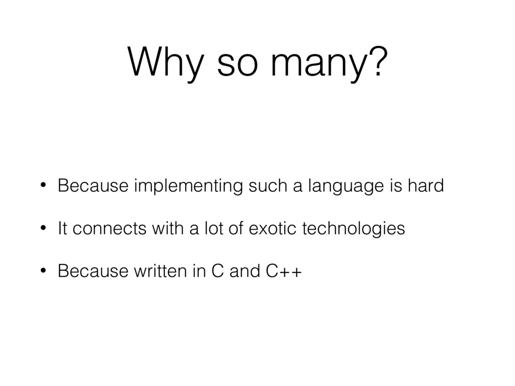 Why so many? • Because implementing such a lang...