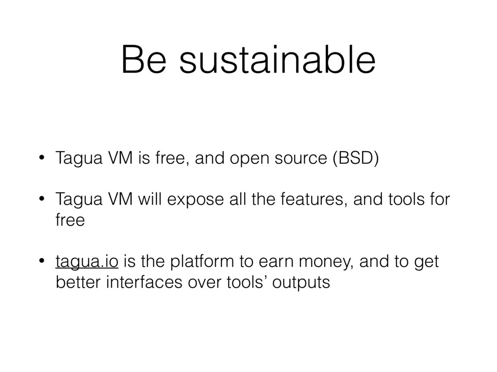 Be sustainable • Tagua VM is free, and open sou...