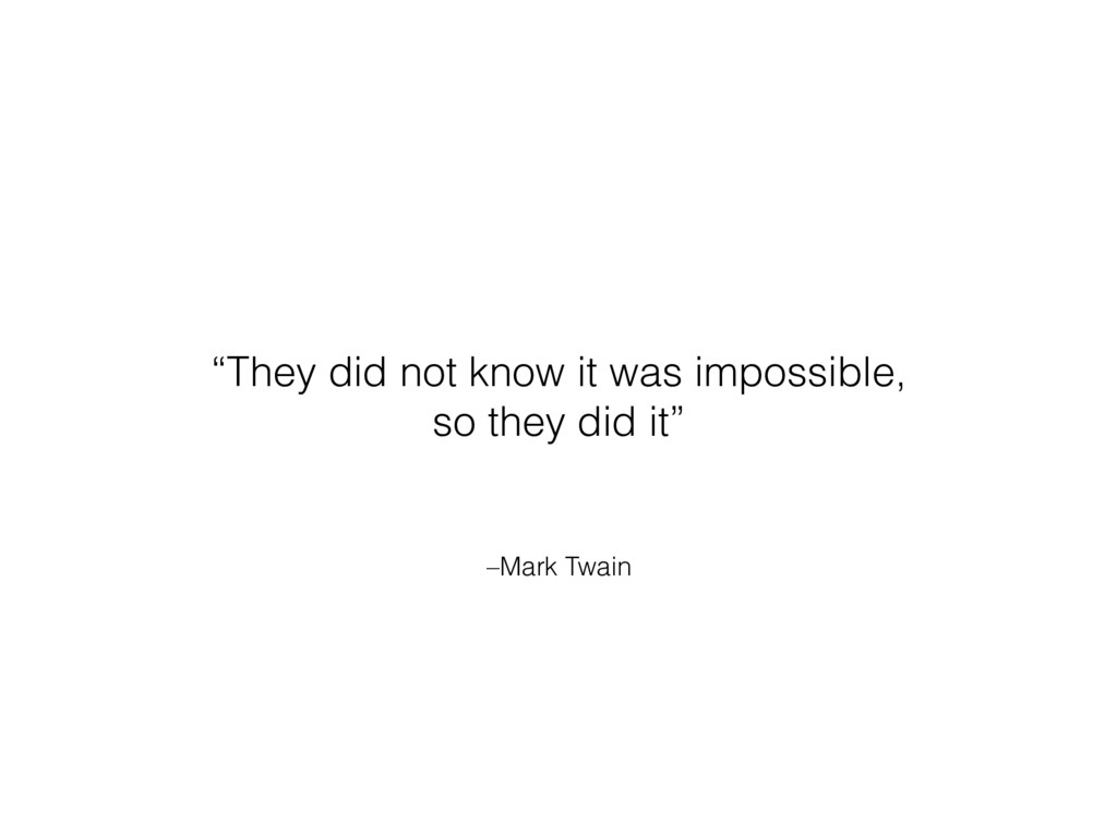"–Mark Twain ""They did not know it was impossibl..."