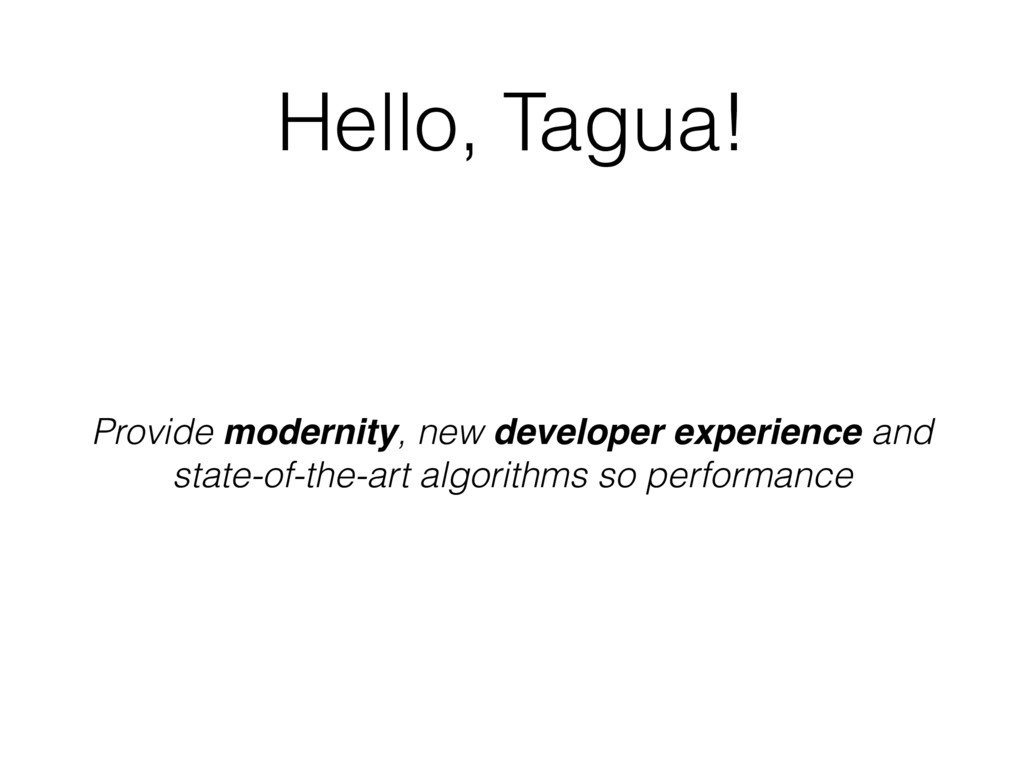 Hello, Tagua! Provide modernity, new developer ...