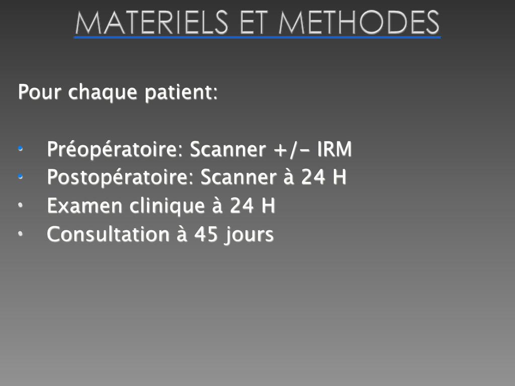 Pour chaque patient: • Préopératoire: Scanner +...