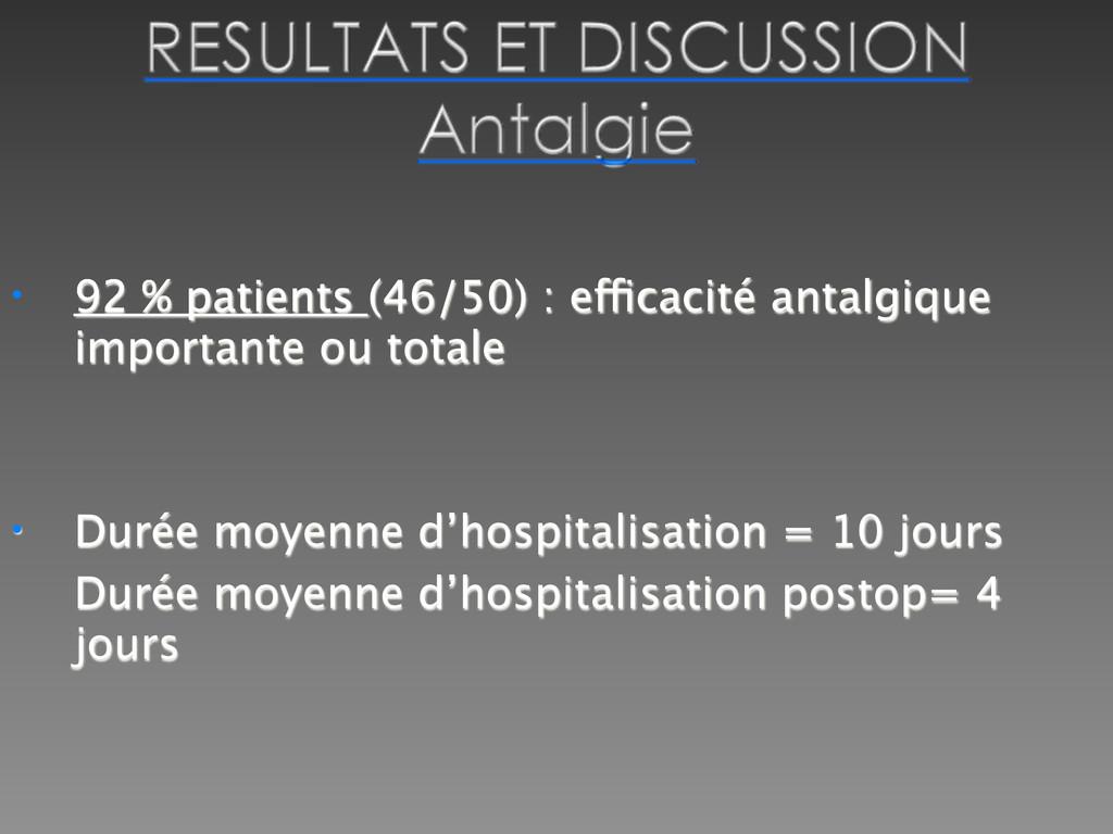 • 92 % patients (46/50) : efficacité antalgique...