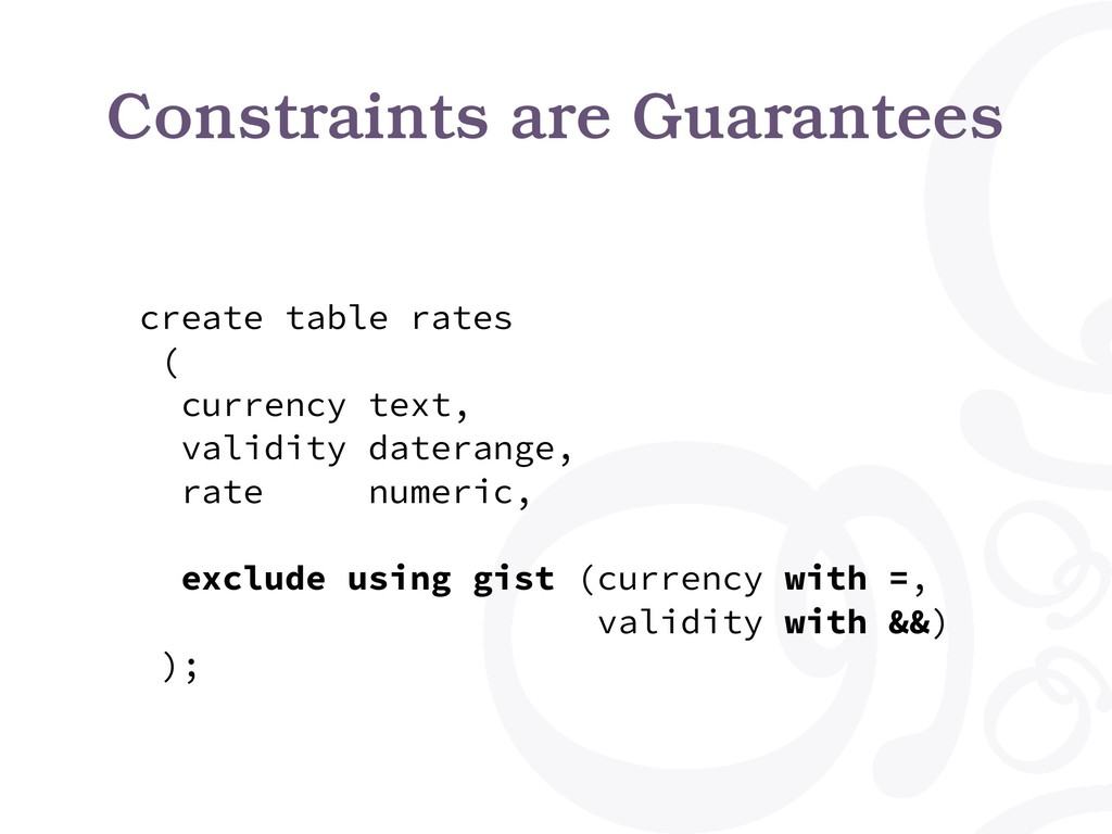 Constraints are Guarantees create table rates (...