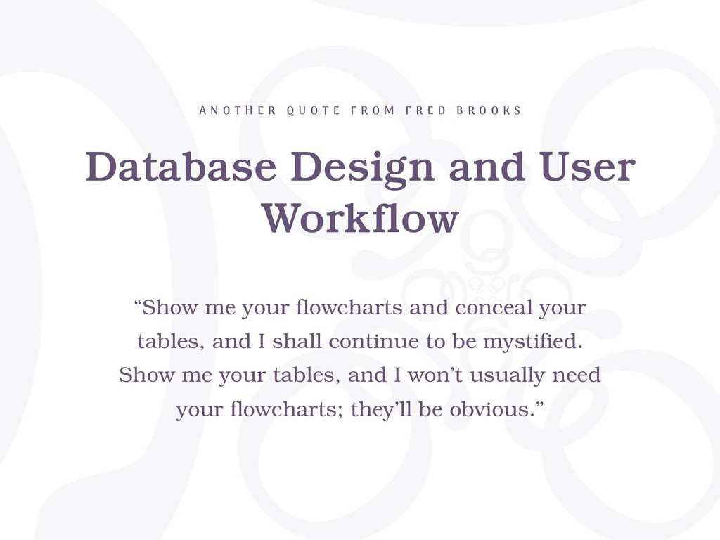 Database Design and User Workflow A N O T H E R...