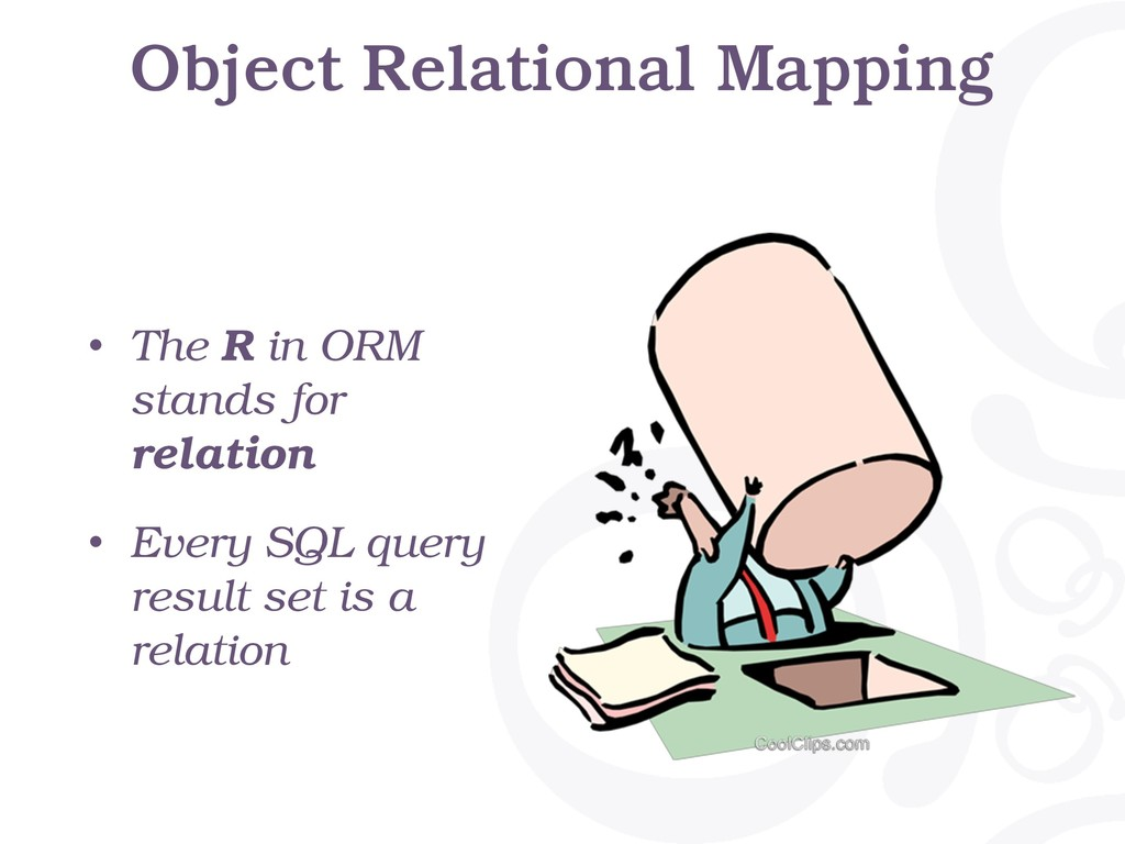 Object Relational Mapping • The R in ORM stands...