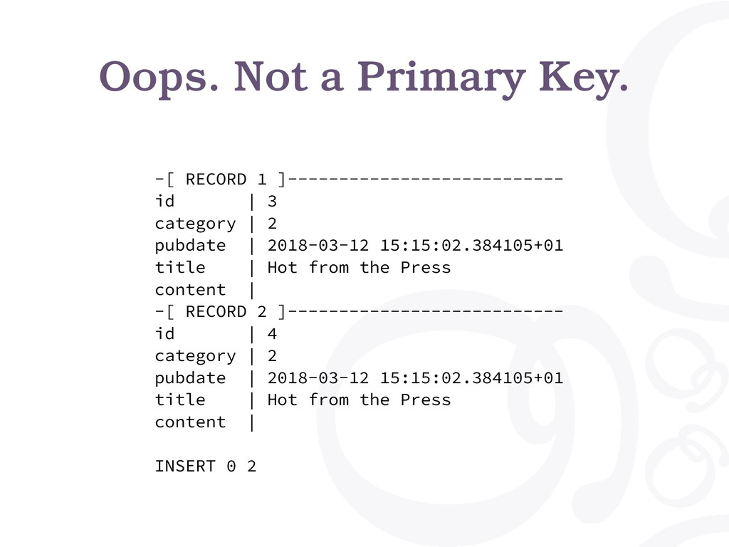 Oops. Not a Primary Key. -[ RECORD 1 ]---------...
