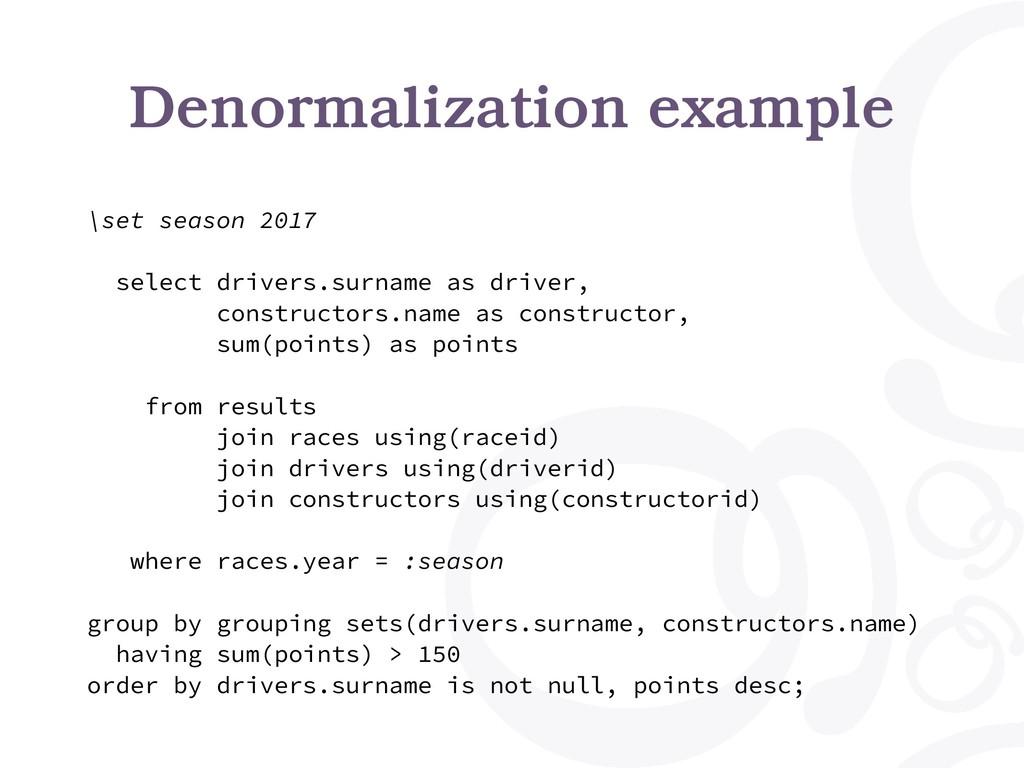 Denormalization example \set season 2017 select...