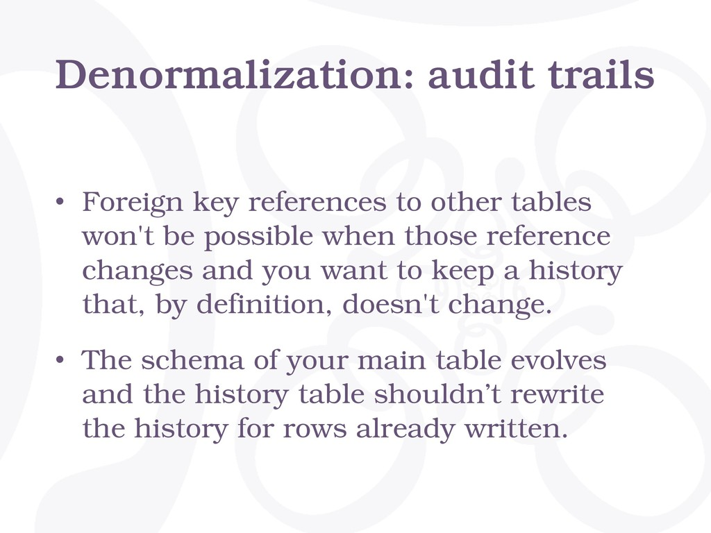Denormalization: audit trails • Foreign key ref...