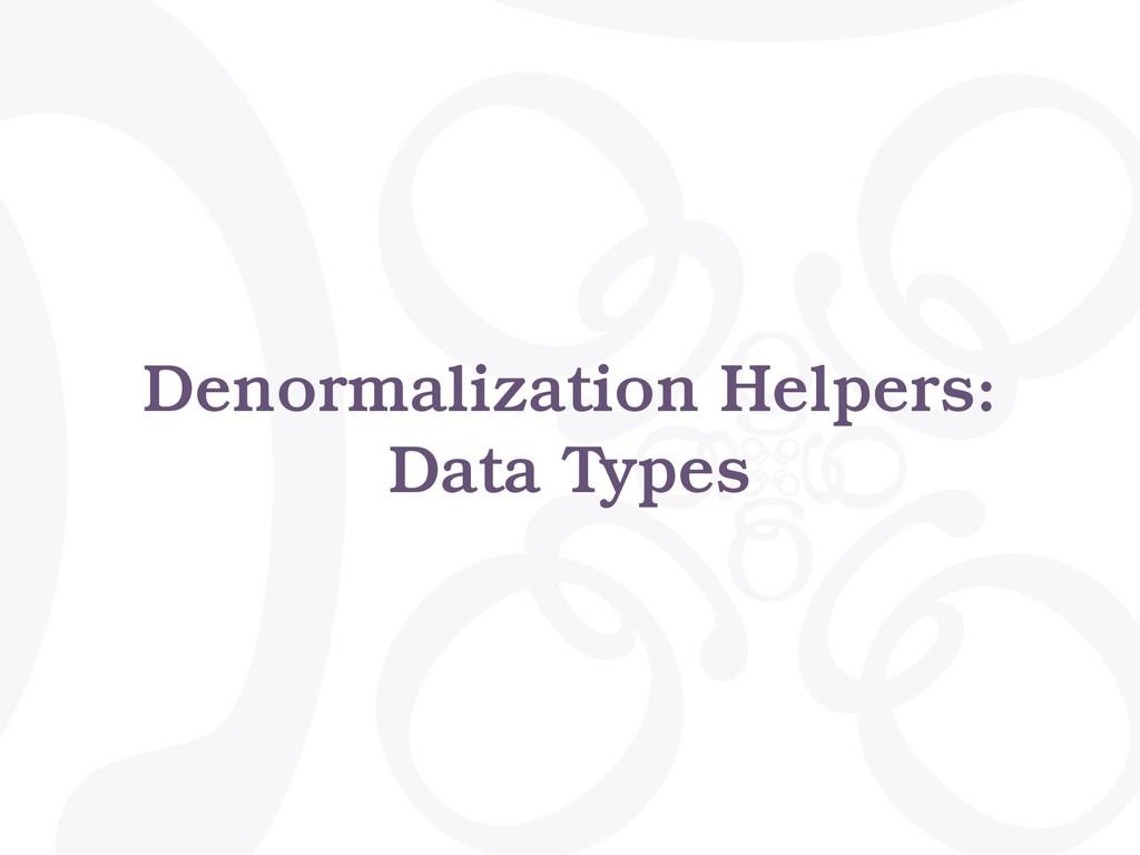 Denormalization Helpers: Data Types