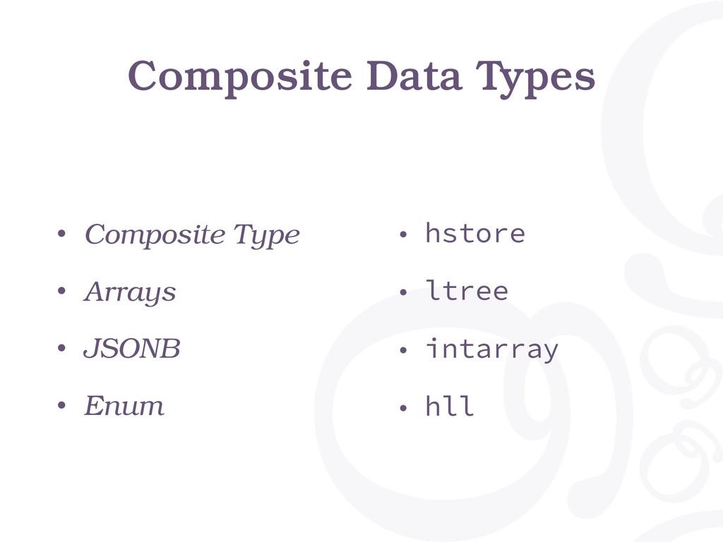 Composite Data Types • Composite Type • Arrays ...