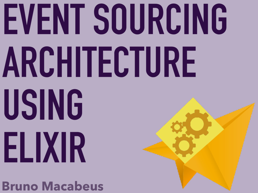 EVENT SOURCING ARCHITECTURE USING ELIXIR Bruno ...