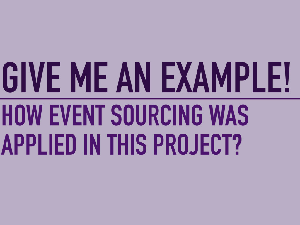 GIVE ME AN EXAMPLE! HOW EVENT SOURCING WAS APPL...