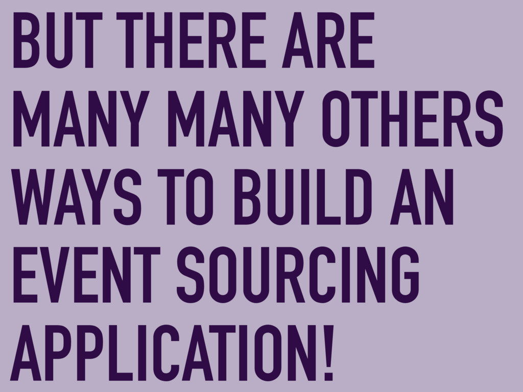 BUT THERE ARE MANY MANY OTHERS WAYS TO BUILD AN...