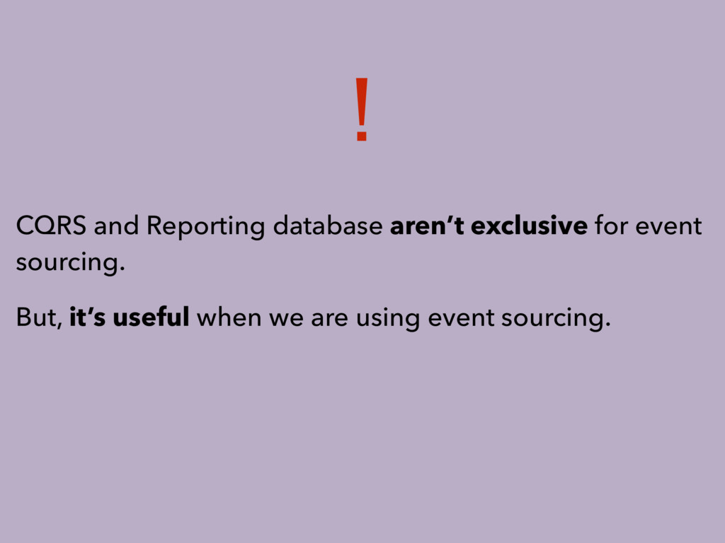 CQRS and Reporting database aren't exclusive fo...