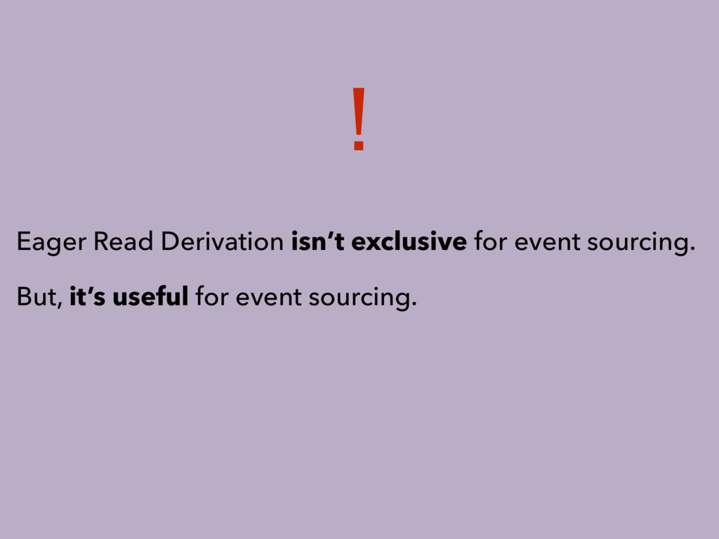 Eager Read Derivation isn't exclusive for event...