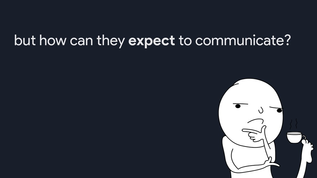 but how can they expect to communicate?