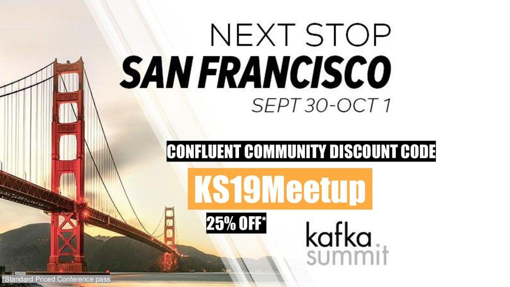 KS19Meetup. CONFLUENT COMMUNITY DISCOUNT CODE 2...