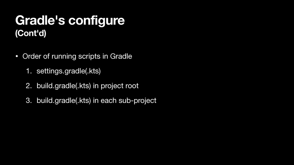 Gradle's configure (Cont'd) • Order of running ...
