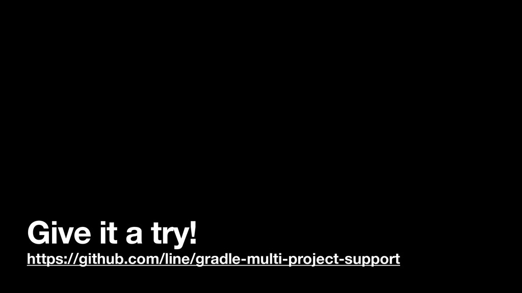 Give it a try! https://github.com/line/gradle-m...